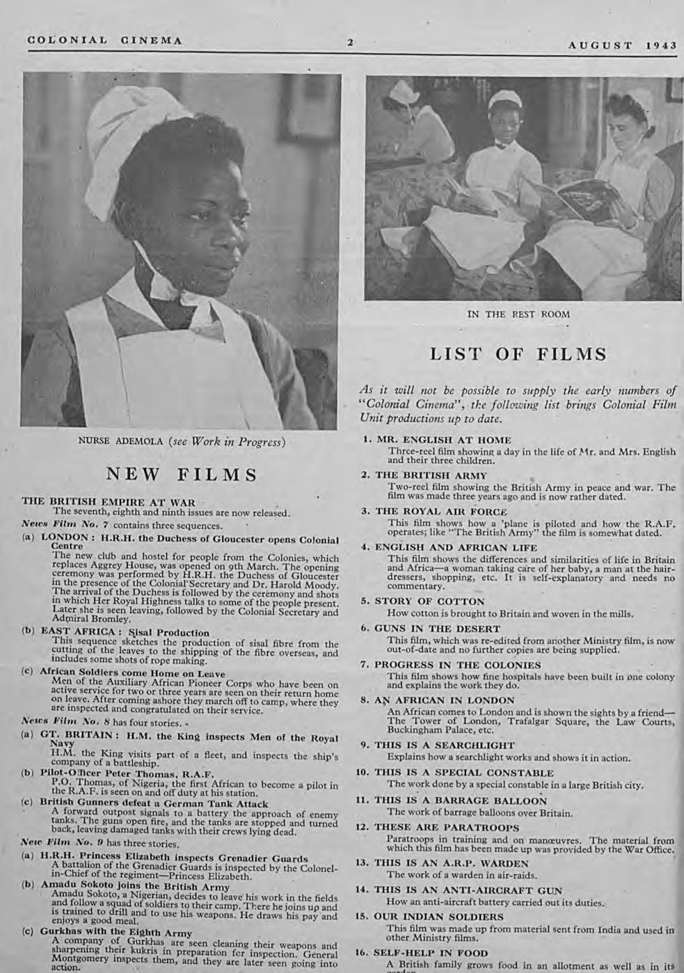 "COLONIAL CINEMA 2 AUGUST 1943 IN THE REST ROOM LIST OF FILMS As it will not be possible co supply the early numbers of ""Colonial Cinema"", the following lise brings Colonial Film Unit productions up"