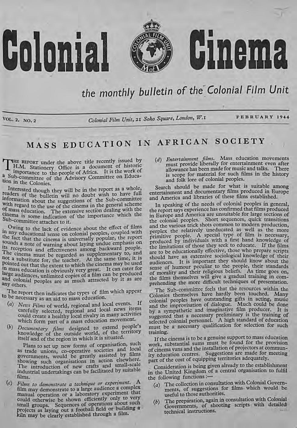 r IDema the monthly bulletin of the~ Colonial Film Unit VOL.2. NO.2 Colonial Film Unit,2I Soho Square, London, W.I FEBRUARY 1944 T : REPORT MASS EDUCATION IN AFRICAN SOCI,ETY.