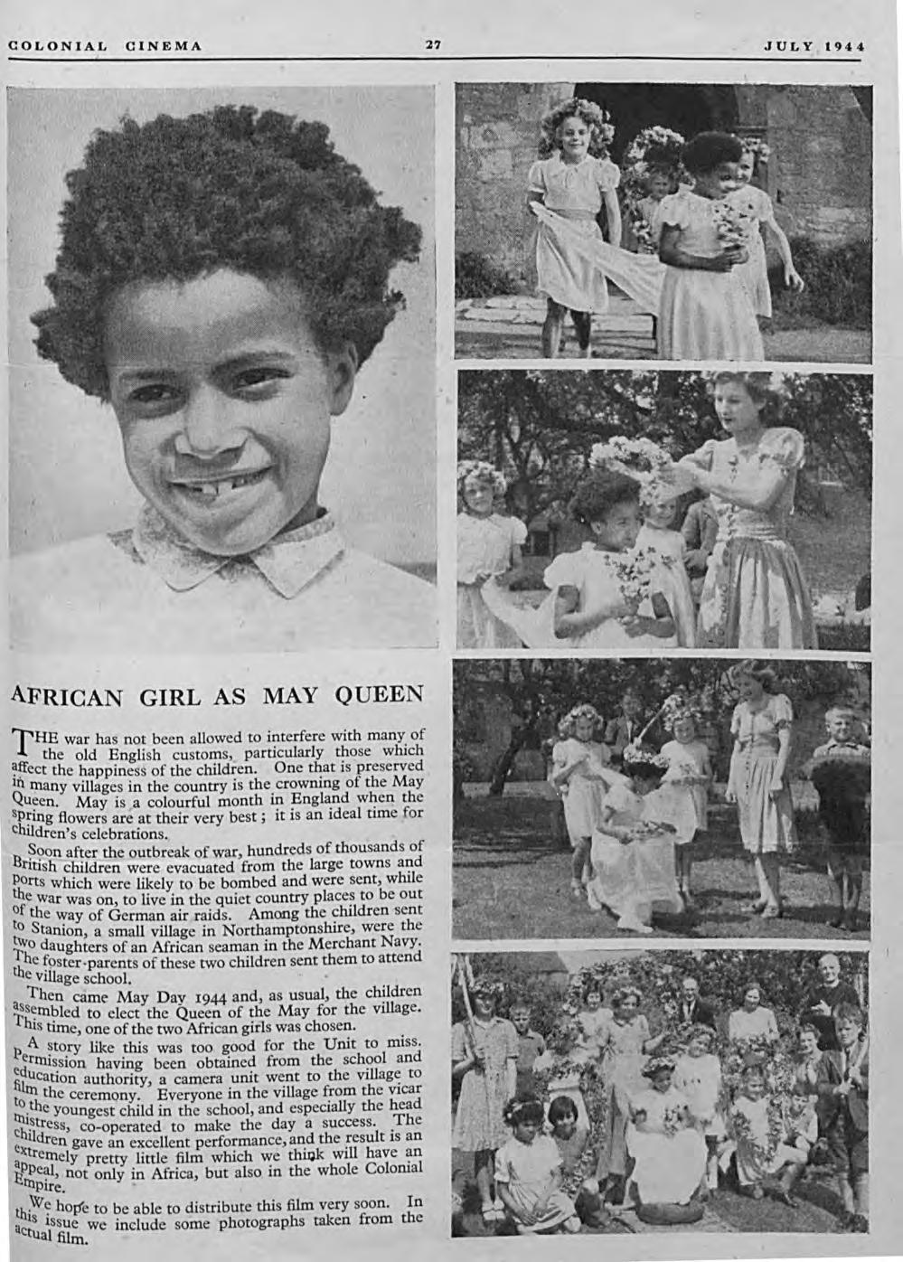 COLONIAL CINEMA 27 JULY 1944 AFRICAN GIRL AS MAY QUEEN THE war has not been allowed to interfere with many of the old English customs, particularly those which ~~ect the happiness of the children.