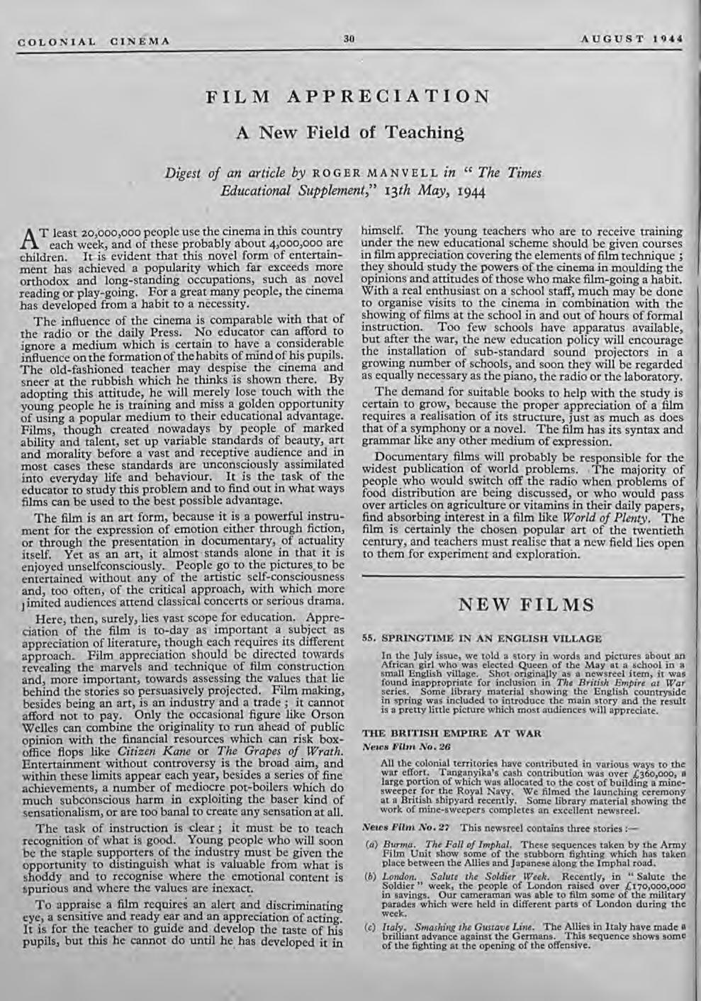 "COLONIAL CINEMA 30 AUGUST 1944 FILM APPRECIATION A New Field of Teaching Digest of an article by R 0 G E R M A N VEL L in "" The Times Educational Supplement,"" 13th May, 1944 T least 20,000,000 people"