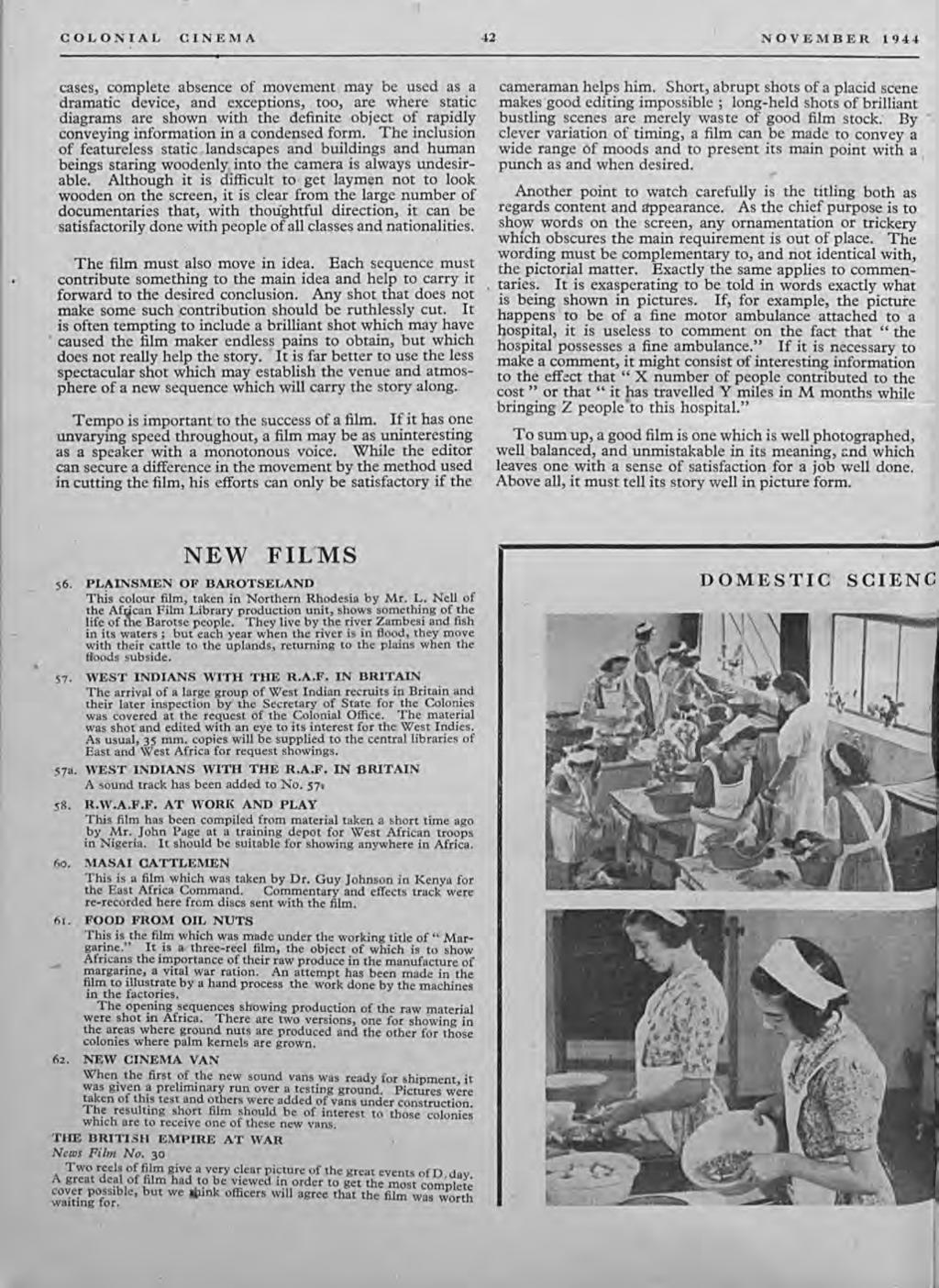 COLONIAL CINEMA 42 NOVEMBER 1944 cases, complete absence of movement may be used as a dramatic device, and exceptions, too, are where static diagrams are shown with the definite object of rapidly