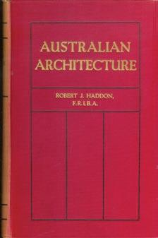 Robert J. HADDON. Australian Architecture, A Technical Manual for all those engaged in Architectural and Building work. Melbourne, George Robertson & Co., no date, (circa 1908).
