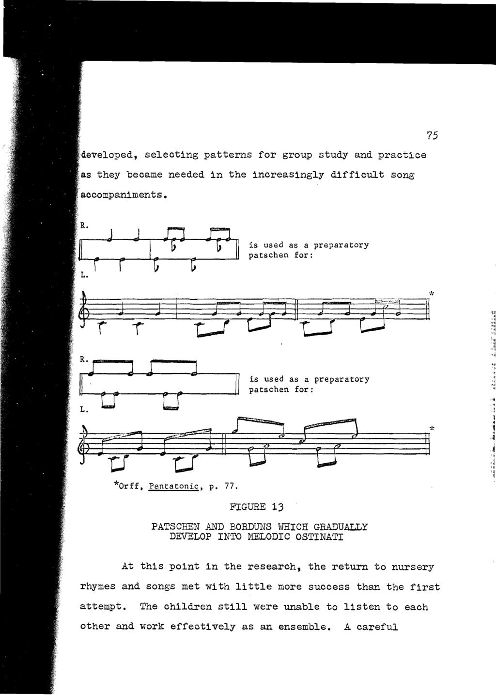 "~developed, selecting patterlls for group study and practice ~ as they became needed in the increasingly difficult song accompaniments. 75 ~r~c:!j patschen is used as a preparatory for: ) j J- ""."