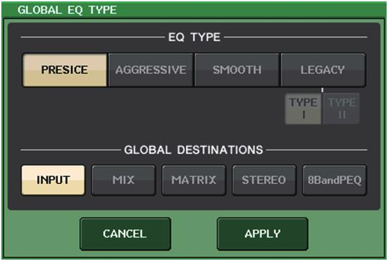 Select an EQ type and channel category in the GLOBAL EQ TYPE window. 4. Press the APPLY button. 5. When the CONFIRMATION dialog box opens, press the OK button.