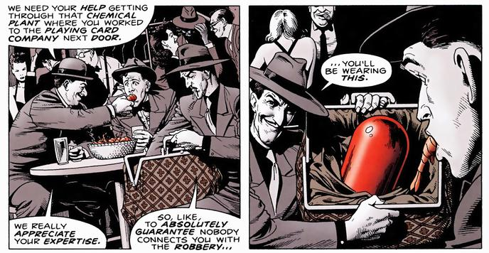 Figure 1: The Joker makes a misguided deal ith to mobsters to help in a robbery On the day that the robbery is to take place, the Joker learns that his ife has been killed in a freak accident