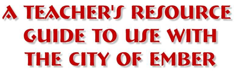 A teacher s resource guide to use with the city of ember pdf this is the sample for a teacher s resource guide to use with the city of ccuart Images