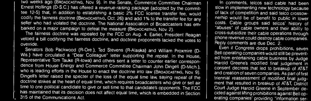 The fairness dctrine was repealed by the FCC n Aug. 4. Earlier, President Reagan veted a bill cdifying the fairness dctrine, and dctrine prpnents lacked the vtes t verride. Senatrs Bb Packwd (R- Ore.