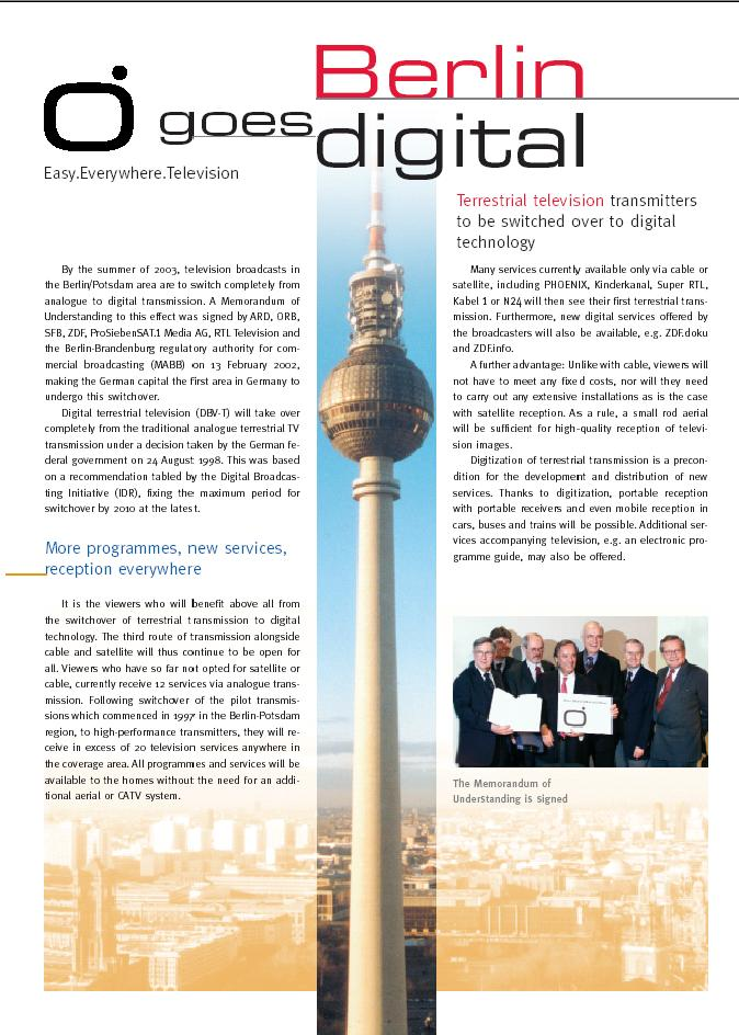 Berlin Goes Digital February 13, 2002: The agreement between the media law authority of Berlin-Brandenburg (mabb), the public broadcasters ARD, ORB, SFB and ZDF and the