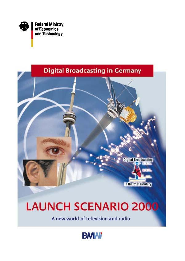 Launch Scenario 2000 Recommendations Concerning DTTB Published at EXPO2000 28.09.2000 English version available at http://www.bmwi.