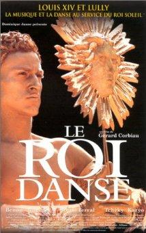Le Roi Danse French movie released in 2000 There are two protagonists - Louis XIV, the French sun-king who has two passions, establishing absolute rule over the realm and artistic brilliancy as a