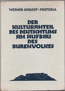 276. Schmidt, Werner: Der Kulturanteil des Deutschtums am Aufbau des Burenvolkes (Hannover: Hahnsche Verlagsbuchhandlung, 1938) Large 8vo; original pale grey cloth with navy lettering and Table