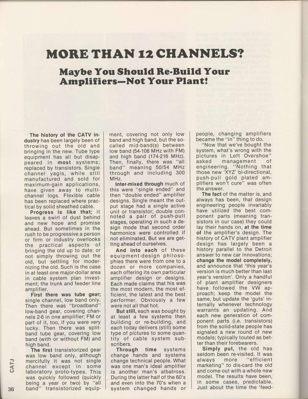 MORETHAN ';2CHANNELS? Maybe You Should Re'Build Your Amplifiers-Not Your Plant! F C) 1 3 6 t The history of the CATV industry has been largely been of throwing out the old and bringing in the new.