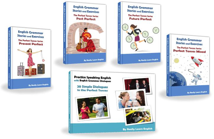 Our Best Sellers (Digital Books in PDF form) Stories and Exercises to Practice the Perfect Tenses A series of illustrated stories and exercises to practice the perfect tenses: Stories and Exercises