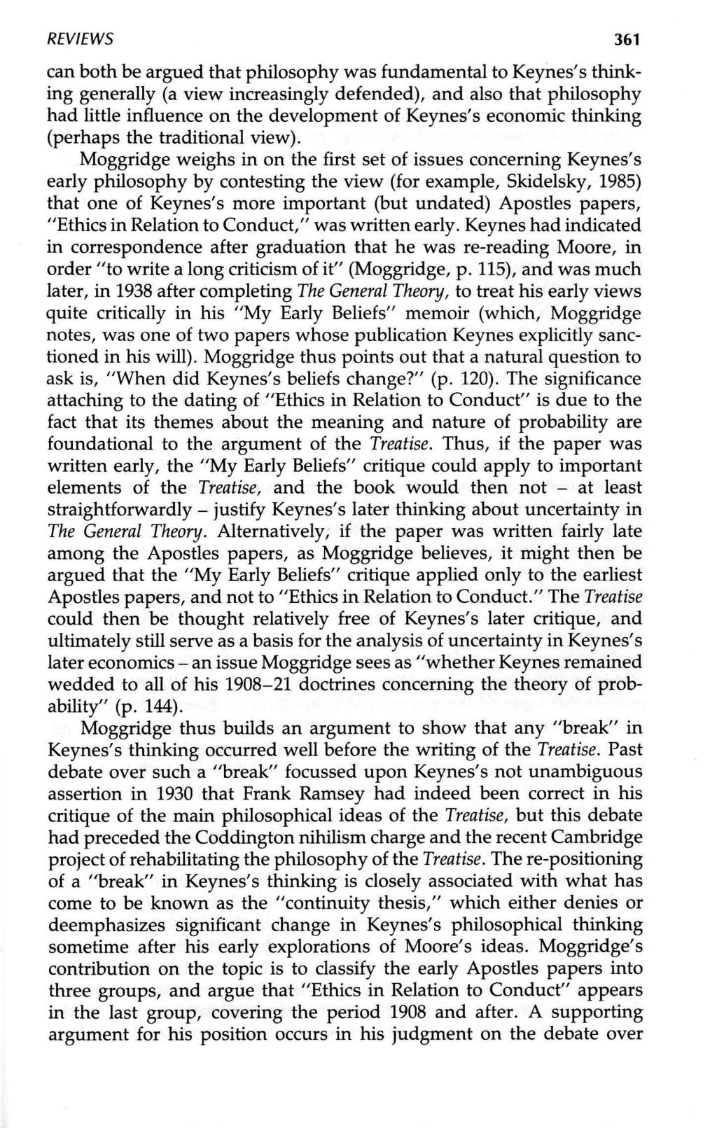 REVIEWS 361 can both be argued that philosophy was fundamental to Keynes's thinking generally (a view increasingly defended), and also that philosophy had little influence on the development of