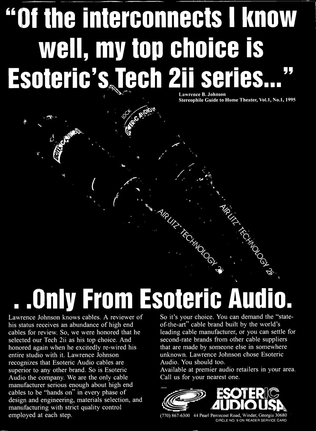 And honored again when he excitedly re -wired his entire studio with it. Lawrence Johnson recognizes that Esoteric Audio cables are superior to any other brand. So is Esoteric Audio the company.