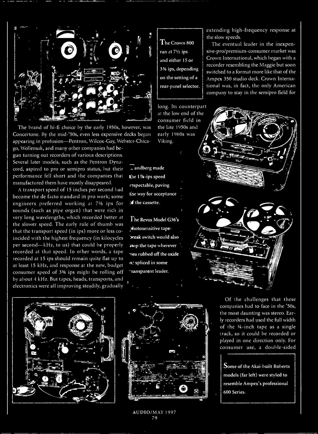 descriptions. Several later models, such as the Pentron Dynacord, aspired to pro or semipro status, but their performance fell short and the companies that manufactured them have mostly disappeared.