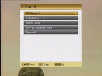 3. Channel Press [Menu] in the TV/radio mode to enter the main menu. 1. Press [CH / ] to select the channel item. 2.