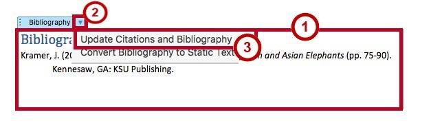 Updating the Bibliography If you make changes to the document after you have added the Bibliography, you can update it to reflect the new changed (e.g. additional sections added, or altered page numbers).