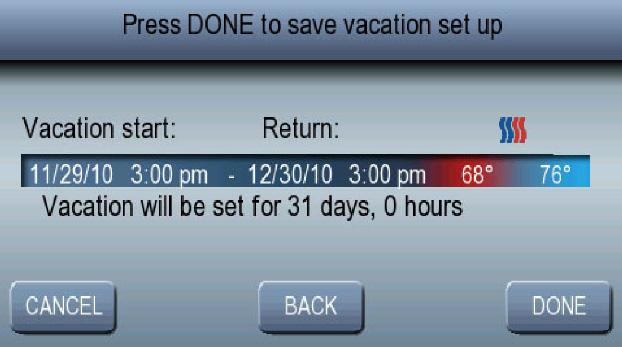 PROGRAMMING THE THERMOSTAT 14. The vacation confirmation screen will display the vacation schedule to be confirmed. It also shows the duration of the vacation period in days and hours. See Fig. 37.