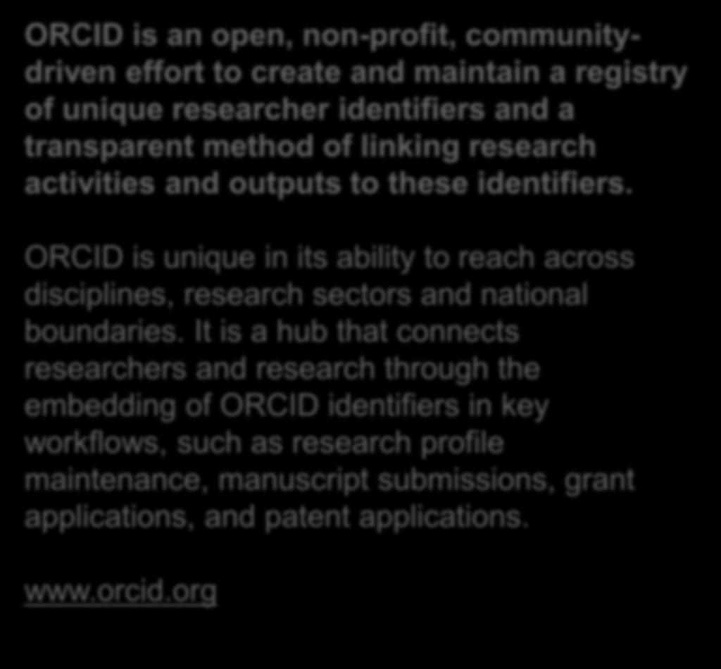ORCID is unique in its ability to reach across disciplines, research sectors and national boundaries.