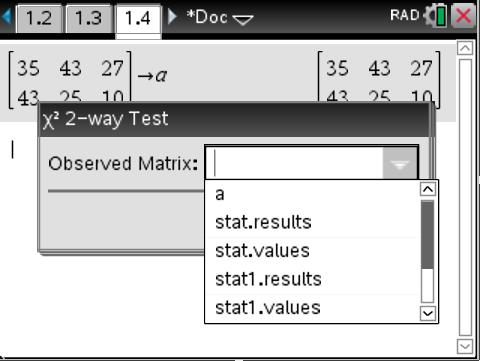 TI-Inspire manual 50 [Menu] 6: Statistics 7: stat tests 8: χ 2 2-way Test [Enter] Choose the letter a or