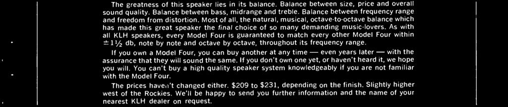 Most of all, the natural, musical, octave -to- octave balance which has made this great speaker the final choice of so