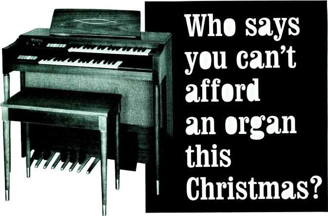 "Who says you can't afford an organ this Christmas? This New Feature -Packed 1964 Model Of The HEATHKIT 2 Keyboard ""Transistor"" Organ Costs Just $349.95... AND YOU CAN BUILD IT!"
