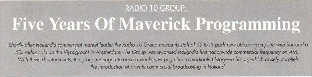 Shortly after Holland's commercial market leader the Radio 10 Group moved its staff of 55 to its posh new offices-complete with bar and a '60s redux cafe on the Vijzelgracht in Amsterdam-he Group was