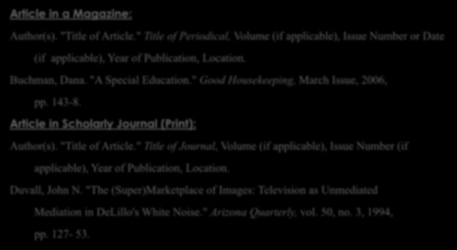 "WORKS CITED PAGE: PERIODICALS Article in a Magazine: Author(s). ""Title of Article."" Title of Periodical, Volume (if applicable), Issue Number or Date (if applicable), Year of Publication, Location."