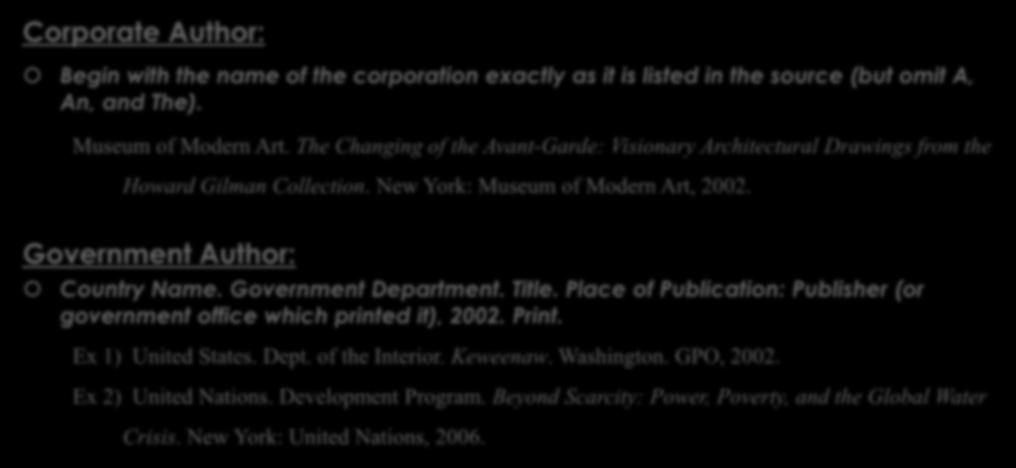 WORKS CITED PAGE: SPECIAL RULES Corporate Author: Begin with the name of the corporation exactly as it is listed