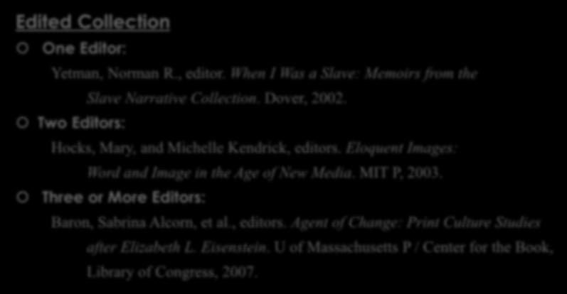 WORKS CITED PAGE: SPECIAL RULES Edited Collection One Editor: Yetman, Norman R., editor. When I Was a Slave: Memoirs from the Slave Narrative Collection. Dover, 2002.