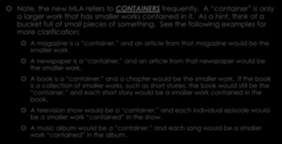 IMPORTANT MLA UPDATES Note, the new MLA refers to CONTAINERS frequently. A container is only a larger work that has smaller works contained in it.