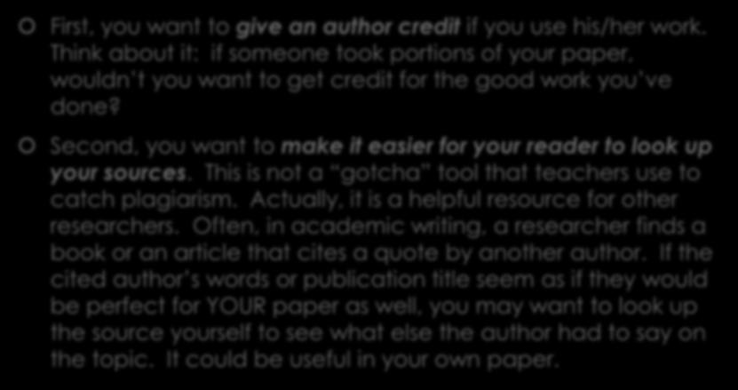 WHY IS CITING SOURCES IMPORTANT? First, you want to give an author credit if you use his/her work.