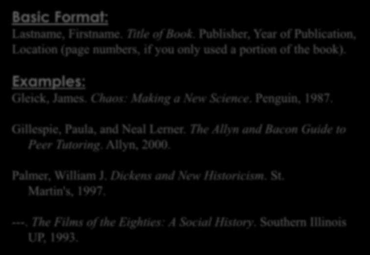 WORKS CITED PAGE: BOOKS Basic Entry Example Basic Format: Lastname, Firstname. Title of Book. Publisher, Year of Publication, Location (page numbers, if you only used a portion of the book).