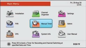 Main Menu Manual Timer Manual Timer allows you to set up a specific date and time where the receiver will turn itself on if in standby or switch to the specified channel if already powered on.