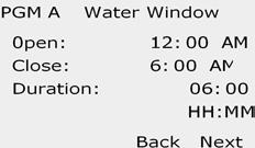 O P The Water Window review screen appears with water window open time, close time and duration displayed. Press Next.