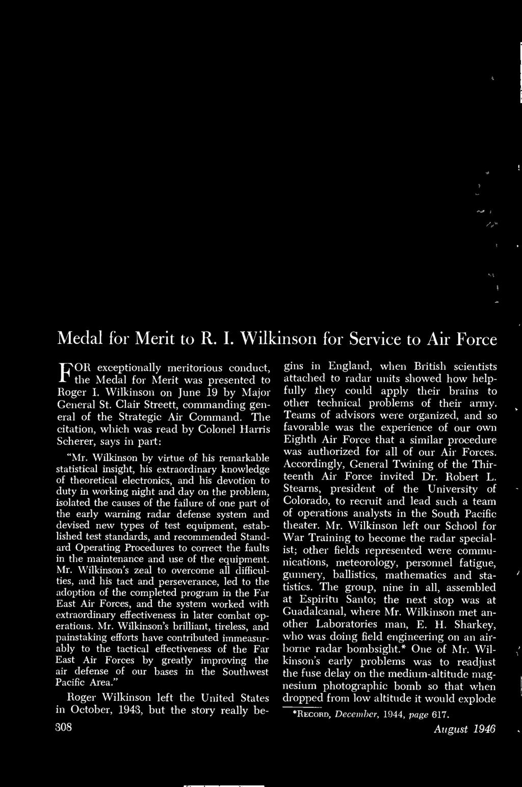 Wilkinson by virtue of his remarkable statistical insight, his extraordinary knowledge of theoretical electronics, and his devotion to duty in working night and day on the problem, isolated the