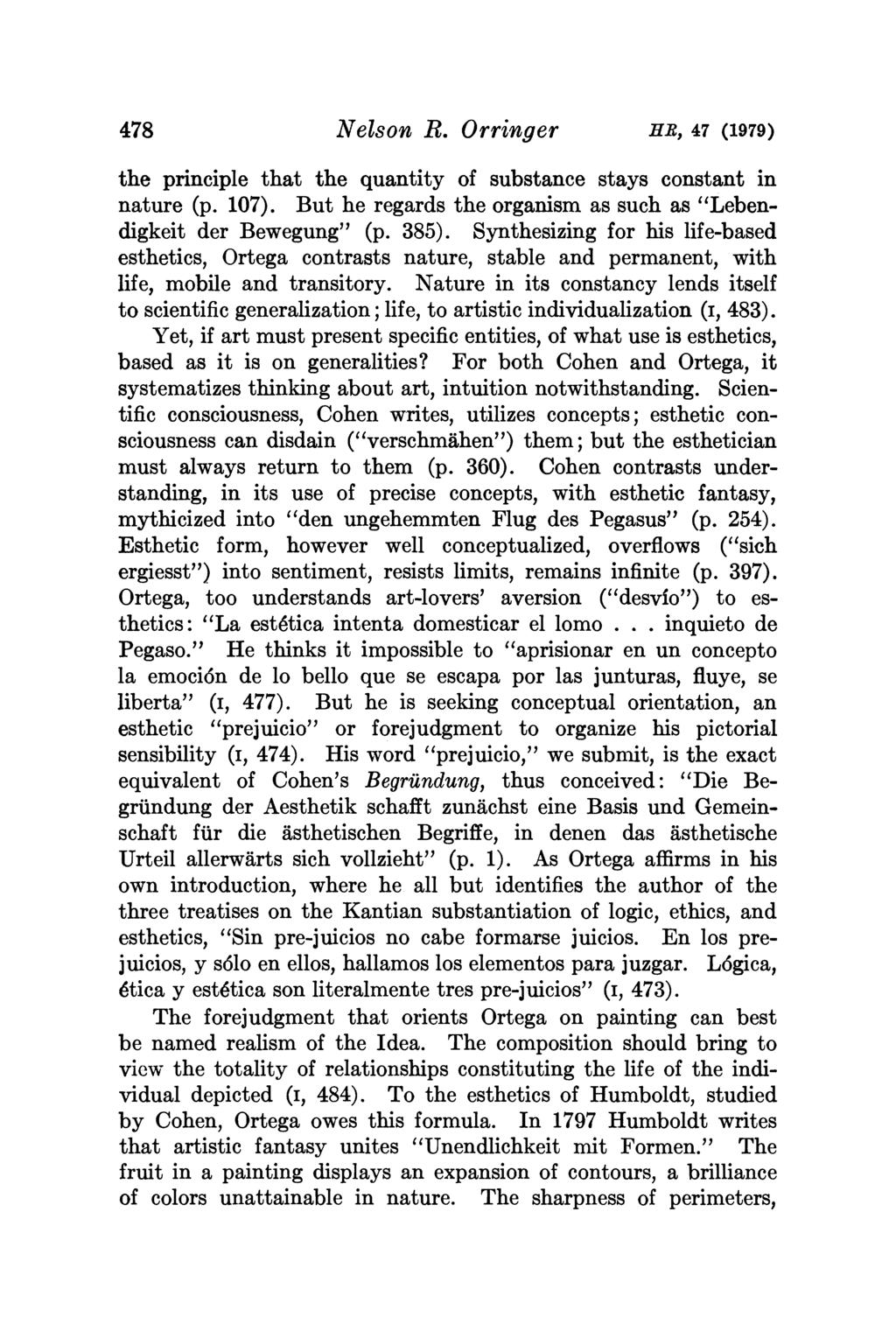 "478 Nelson R. Orringer HB, 47 (1979) the principle that the quantity of substance stays constant in nature (p. 107). But he regards the organism as such as ""Lebendigkeit der Bewegung"" (p. 385)."