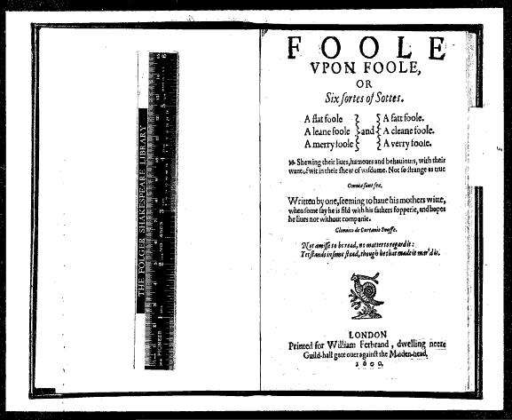 306 Figure 5: The Title Page of the 1600 edition of Fool upon Fool Robert Armin,