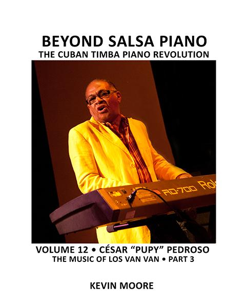 Beyond Salsa Piano, Volume 12 is scheduled for release in 2013 and will cover the remainder of Pupy s career with Los Van Van (1989-2001). www.createspace.com/3573348 www.latinpulsemusic.