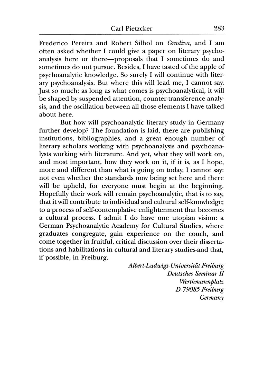 Carl Pietzcker 283 Frederico Pereira and Robert Silhol on Gradiva, and I am often asked whether I could give a paper on literary psychoanalysis here or there proposals that I sometimes do and