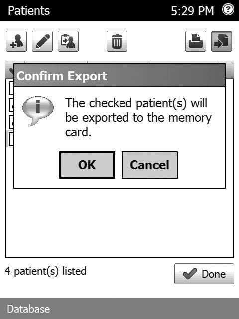 Exporting Patient Records On the Patients screen, you can export patient records to a database card as a file (PatientExport.txt) that can be opened on a computer using a database card reader.