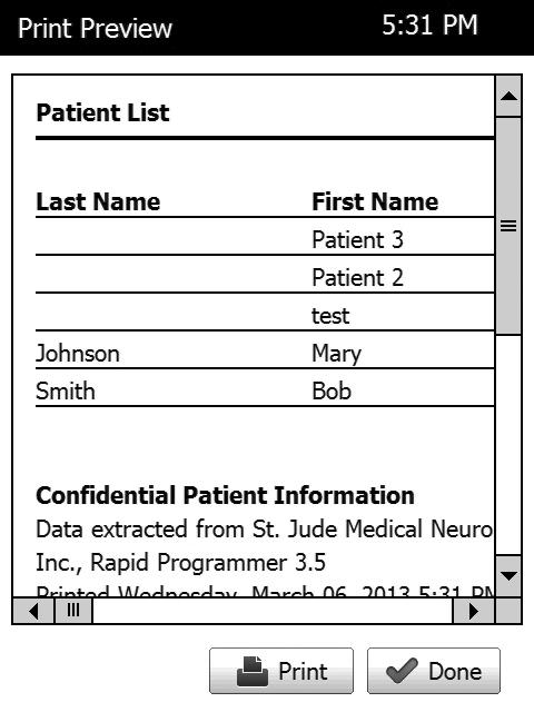 Printing the Patient List To print the patient list, follow these steps: 1. On the Patients screen, tap. 2. Ensure the printer is turned on. 3. On the Print Preview screen, tap Print. 4.