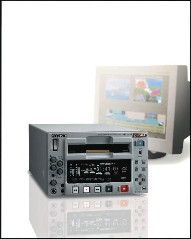 04 INTRODUCTION Superb Multi-Environment Application Flexibility in a Compact Unit The DSR-1500A* is a DVCAM TM Editing Recorder that offers many significant advantages in professional video