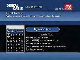 See Search and Record in the DVR section for more information. Title Search Title Search allows you to find a specific program by entering the first few letters of the program name.