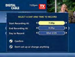 times and day, then press Confirm Select channel to record from channel list Select Record to confirm settings or select Recording Options for additional options Record Two Programs at Once A Dual