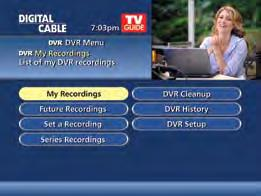 Future Recordings View List of Scheduled Recordings From the Main Menu or Quick Menu, Select DVR* Select Future Recordings See a list by day of all the programs you have scheduled to record; use