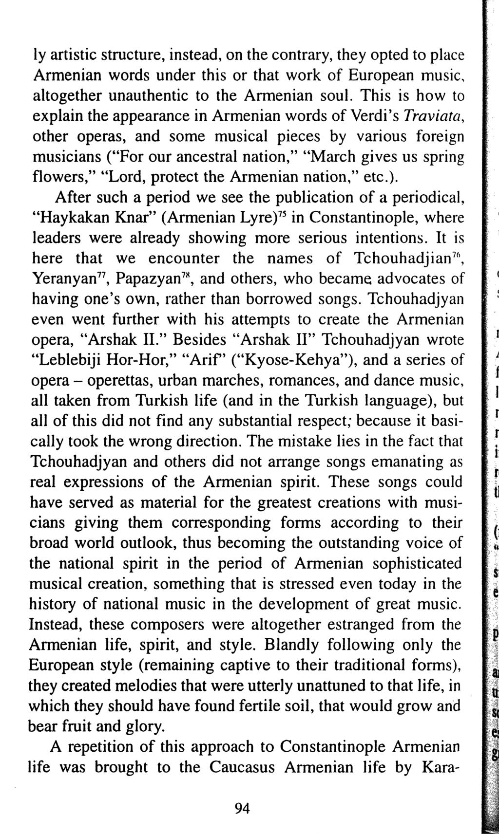 ly artistic structure, instead, on the contrary, they opted to place Armenian words under this or that work of European music, altogether unauthentic to the Armenian soul.