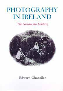 CHANDLER, Edward. Photography in Ireland. The Nineteenth Century. Illustrated. Dublin: De Búrca, 2001. Folio. pp. xii, 44 (plates), 134. Fine in fine d.j.
