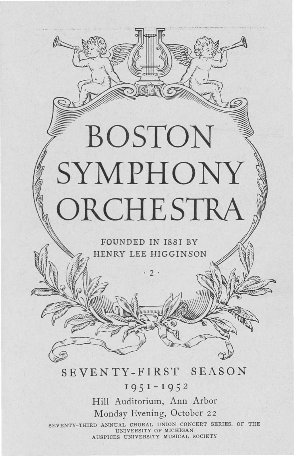 BOSTON SYMPHONY ORCHESTRA FOUNDED IN I88I BY SEVENTY-FIRST SEASON 195 1-1 95 2 Hill Auditorium, Ann Arbor Monday Evening,